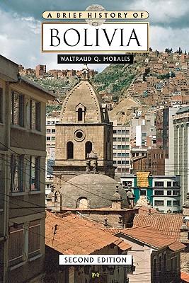 A Brief History of Bolivia - Morales, Waltraud Queisr