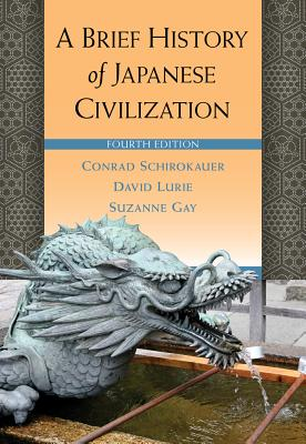 A Brief History of Japanese Civilization - Schirokauer, Conrad, and Lurie, David, Professor, and Gay, Suzanne