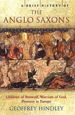 A Brief History of the Anglo-Saxons - Hindley, Geoffrey