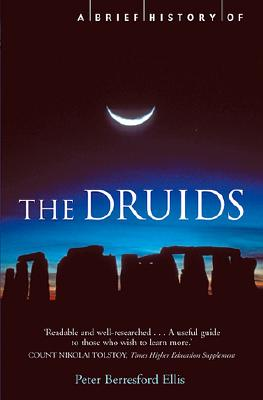 A Brief History of the Druids - Ellis, Peter Berresford