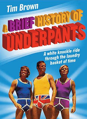 A Brief History of Underpants - Brown, Timothy James