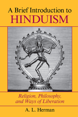 A Brief Introduction To Hinduism: Religion, Philosophy, And Ways Of Liberation - Herman, Arthur