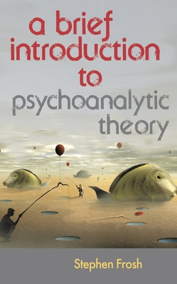 A Brief Introduction to Psychoanalytic Theory - Frosh, Stephen