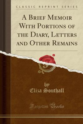 A Brief Memoir with Portions of the Diary, Letters and Other Remains (Classic Reprint) - Southall, Eliza