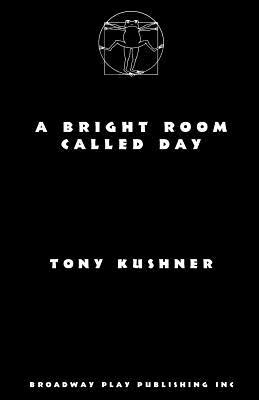 A Bright Room Called Day - Kushner, Tony, Professor