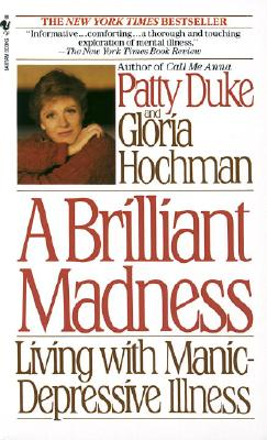 A Brilliant Madness: Living with Manic-Depressive Illness - Duke, Patty, and Hochman, Gloria (Contributions by)