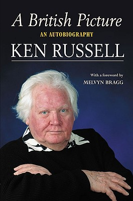 A British Picture: An Autobiography - Russell, Ken, and Bragg, Melvyn (Foreword by)
