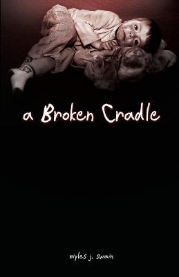 A Broken Cradle - Swain, Myles J
