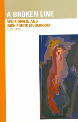 A Broken Line: Denis Devlin and Irish Poetic Modernism - Davis, Alex