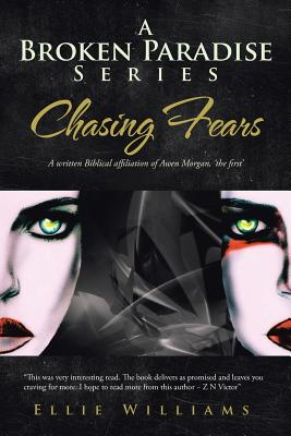 A Broken Paradise Series: Chasing Fears: A Written Biblical Affiliation of Awen Morgan, 'the First' - Williams, Ellie