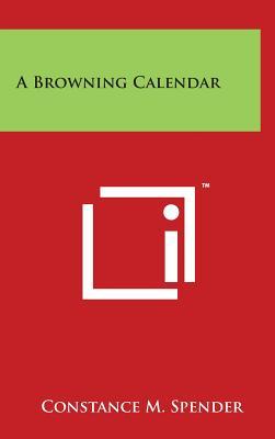A Browning Calendar - Spender, Constance M