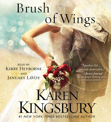 A Brush of Wings - Kingsbury, Karen, and Heyborne, Kirby, Mr. (Read by), and LaVoy, January (Read by)