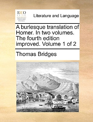 A Burlesque Translation of Homer. in Two Volumes. the Fourth Edition Improved. Volume 1 of 2 - Bridges, Thomas