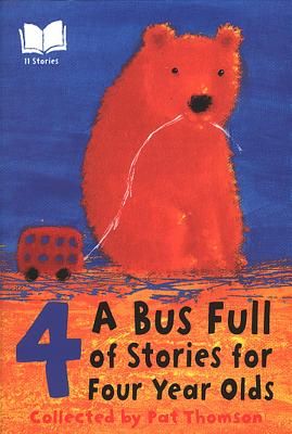 A Bus Full of Stories for Four Year Olds - Thomson, Pat (Compiled by), and Thomson Thomson Pat