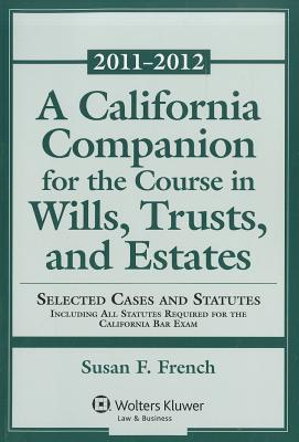 A California Companion for the Course in Wills, Trusts, and Estates: Selected Cases and Statutes Including All Statutes Required for the California Bar Exam - French, Susan F