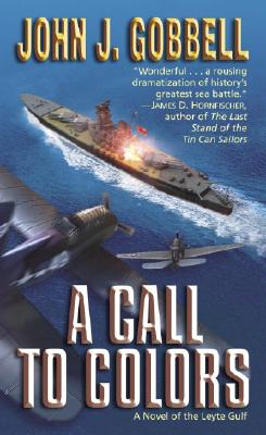 A Call to Colors: A Novel of the Leyte Gulf - Gobbell, John