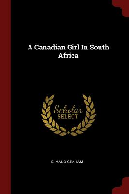 A Canadian Girl in South Africa - Graham, E Maud