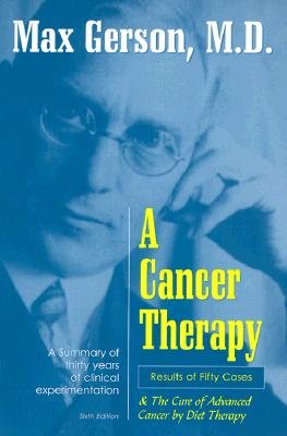 A Cancer Therapy: Results of Fifty Cases and the Cure of Advanced Cancer - Gerson, Max, M.D., and Gerson, Charlotte (Preface by)