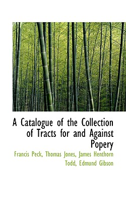 A Catalogue of the Collection of Tracts for and Against Popery - Peck, Francis