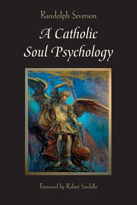 A Catholic Soul Psychology - Sardello, Robert (Introduction by), and Severson, Randolph