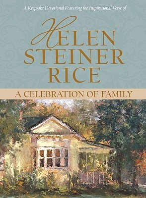 A Celebration of Family: A Keepsake Devotional Featuring the Inspirational Verse of Helen Steiner Rice - Rice, Helen Steiner