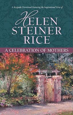A Celebration of Mothers: A Keepsake Devotional Featuring the Inspirational Verse of Helen Steiner Rice - Rice, Helen Steiner