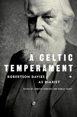 A Celtic Temperament: Robertson Davies as Diarist - Davies, Robertson, and Surridge, Jennifer (Editor), and Derry, Ramsay (Editor)