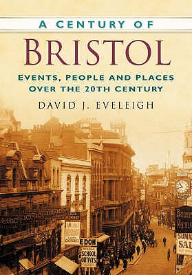 A Century of Bristol - Eveleigh, David J.