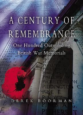 A Century of Remembrance: One Hundred Outstanding British War Memorials - Boorman, Derek