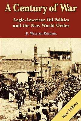 A Century of War: : Anglo-American Oil Politics and the New World Order - Engdahl, F William