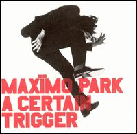 A Certain Trigger - Maxïmo Park
