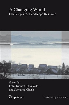 A Changing World: Challenges for Landscape Research - Kienast, Felix (Editor), and Wildi, Otto (Editor), and Ghosh, Sucharita (Editor)