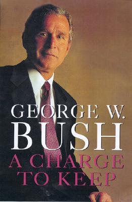 A Charge to Keep - Bush, George W, and Hughes, Karen