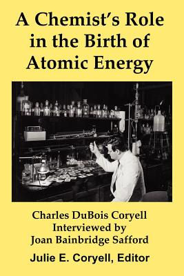 A Chemist's Role in the Birth of Atomic Energy - Coryell, Julie E (Editor), and Safford, Joan Bainbridge (Read by)