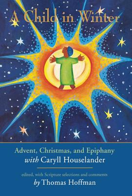 A Child in Winter: Advent, Christmas, and Epiphany with Caryll Houselander - Hoffman, Thomas (Editor)