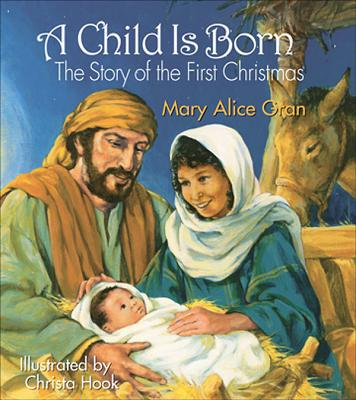A Child Is Born: The Story of the First Christmas - Gran, Mary Alice