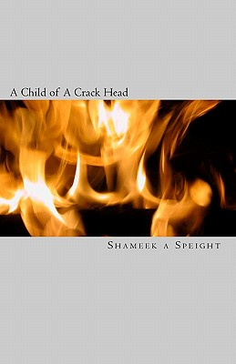 A Child of A Crack Head - Klem, Kelly J (Editor), and Speight, Shameek A