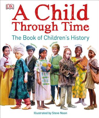 A Child Through Time: The Book of Children's History - Wilkinson, Phil