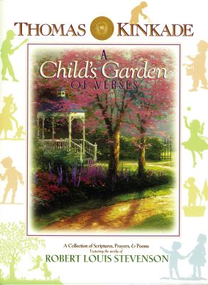 A Child's Garden of Verses: A Collection of Scriptures, Prayers & Poems Featuring the Works of Robert Louis Stevenson - Kinkade, Thomas (Illustrator), and Stevenson, Robert Louis (Text by), and Ford, June (Compiled by)