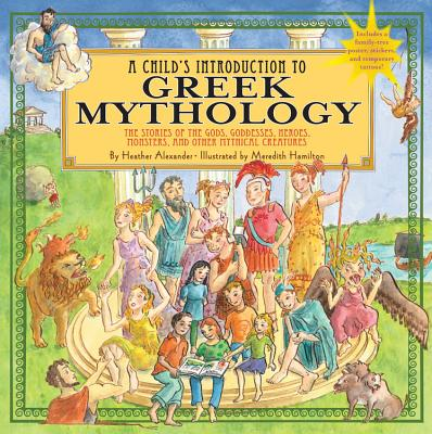 A Child's Introduction to Greek Mythology: The Stories of the Gods, Goddesses, Heroes, Monsters, and Other Mythical Creatures -