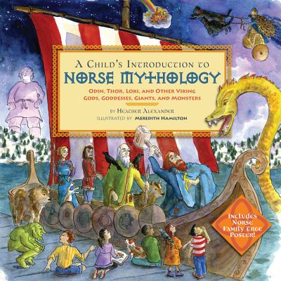A Child's Introduction to Norse Mythology: Odin, Thor, Loki, and Other Viking Gods, Goddesses, Giants, and Monsters - Alexander, Heather