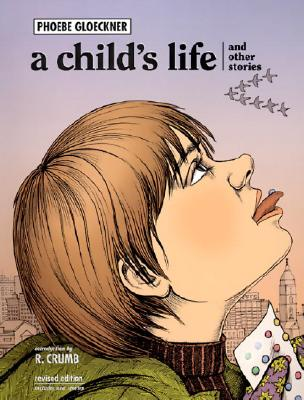 A Child's Life and Other Stories a Child's Life and Other Stories - Gloeckner, Phoebe, and Crumb, Robert (Introduction by)