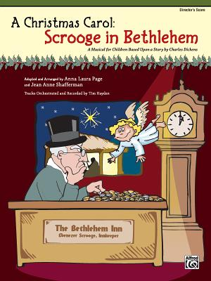 A Christmas Carol: Scrooge in Bethlehem Director's Score: A Musical for Children Based Upon a Story by Charles Dickens - Page, Anna Laura, and Shafferman, Jean Anne, and Hayden, Tim