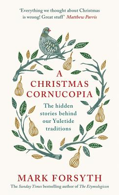 A Christmas Cornucopia: The Hidden Stories Behind Our Yuletide Traditions - Forsyth, Mark