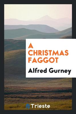 A Christmas Faggot - Gurney, Alfred
