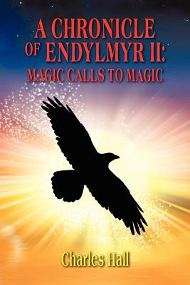 A Chronicle of Endylmyr II: Magic Calls to Magic - Hall, Charles, Sir