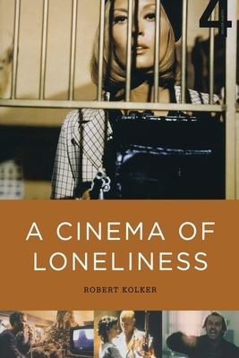 A Cinema of Loneliness - Kolker, Robert