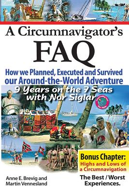 A Circumnavigator's FAQ: How we Planned, Executed and Survived our Around-the-World Adventure - Vennesland, Martin, and Nome, Halvor (Editor), and Brevig, Anne E