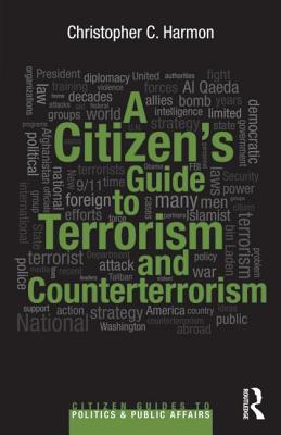 A Citizen's Guide to Terrorism and Counterterrorism - Harmon, Christopher C