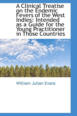 A Clinical Treatise on the Endemic Fevers of the West Indies - Evans, William Julian